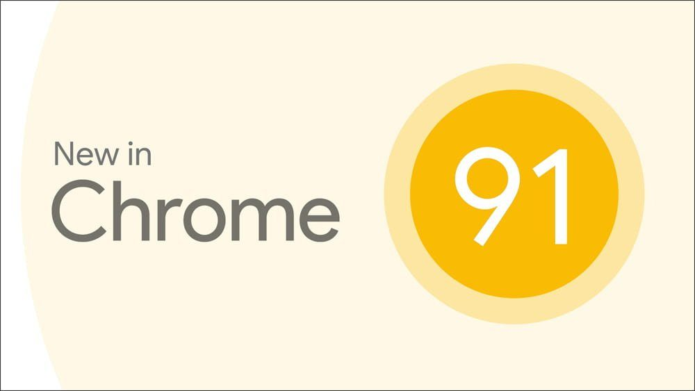 What's new in Chrome 91?